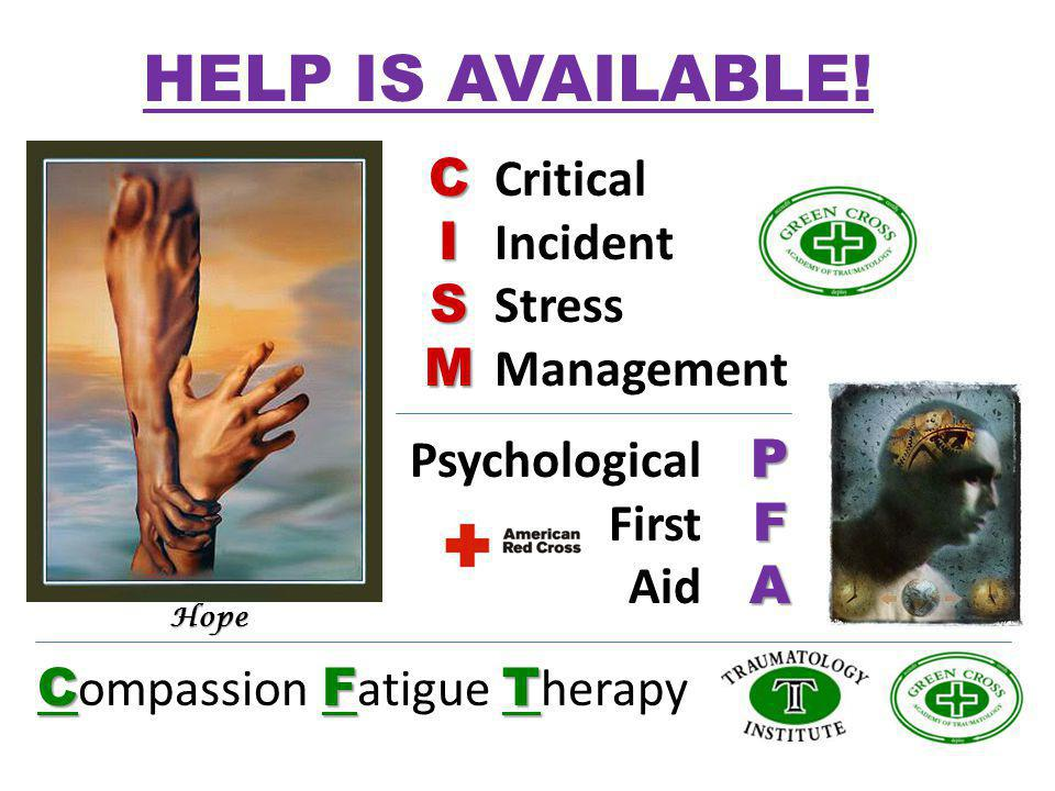 HELP IS AVAILABLE! C I S M Critical Incident Stress Management