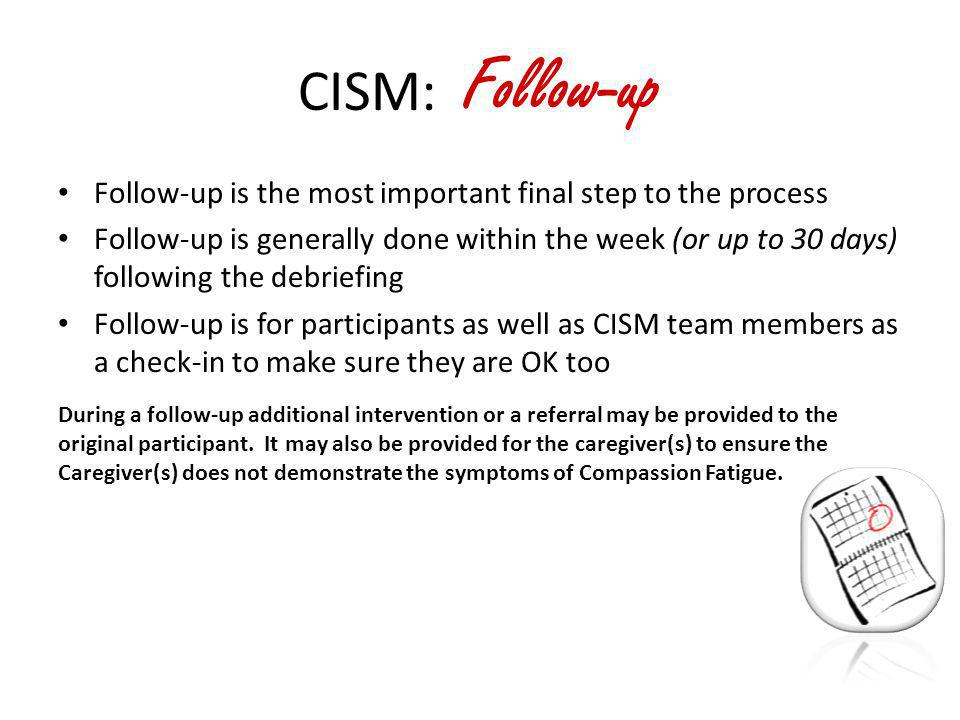 CISM: Follow-up Follow-up is the most important final step to the process.
