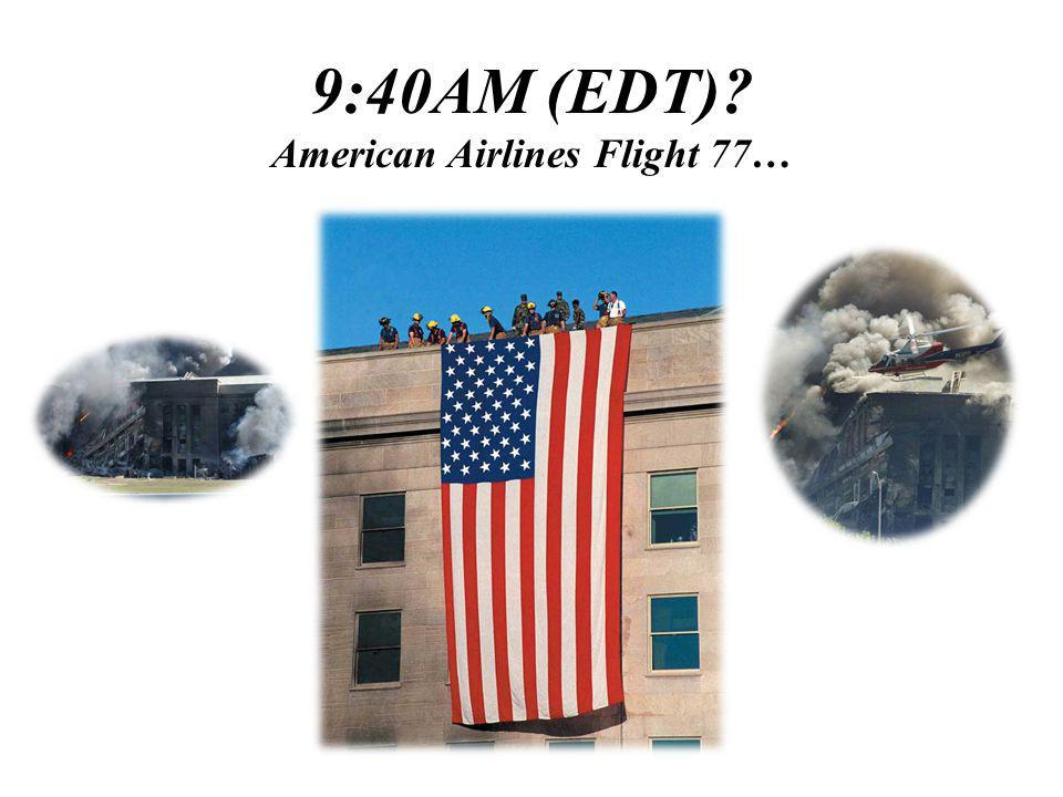 9:40AM (EDT) American Airlines Flight 77…
