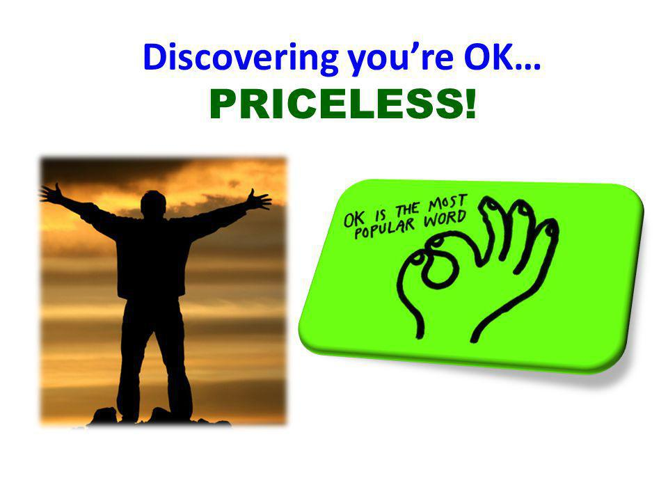 Discovering you're OK… PRICELESS!