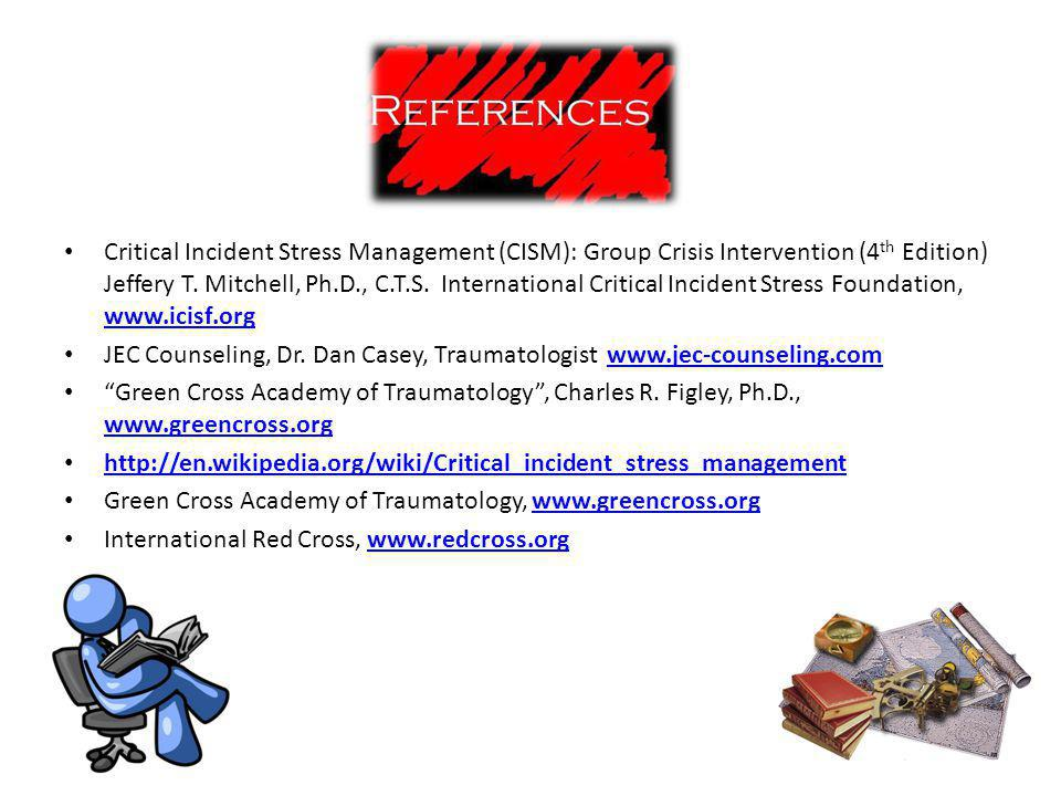 Critical Incident Stress Management (CISM): Group Crisis Intervention (4th Edition) Jeffery T. Mitchell, Ph.D., C.T.S. International Critical Incident Stress Foundation, www.icisf.org
