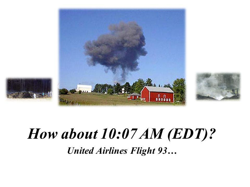 How about 10:07 AM (EDT) United Airlines Flight 93…