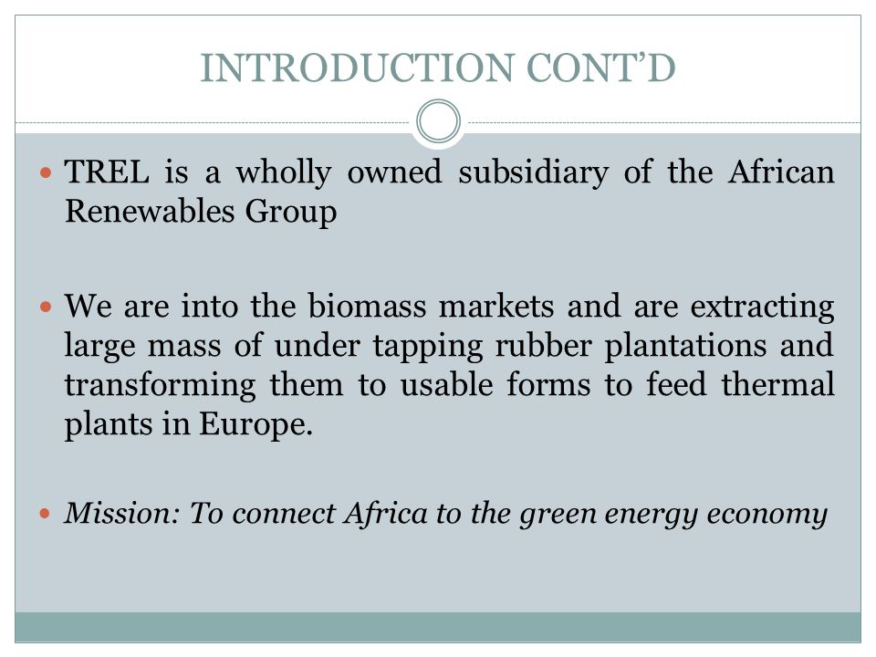 INTRODUCTION CONT'D TREL is a wholly owned subsidiary of the African Renewables Group.