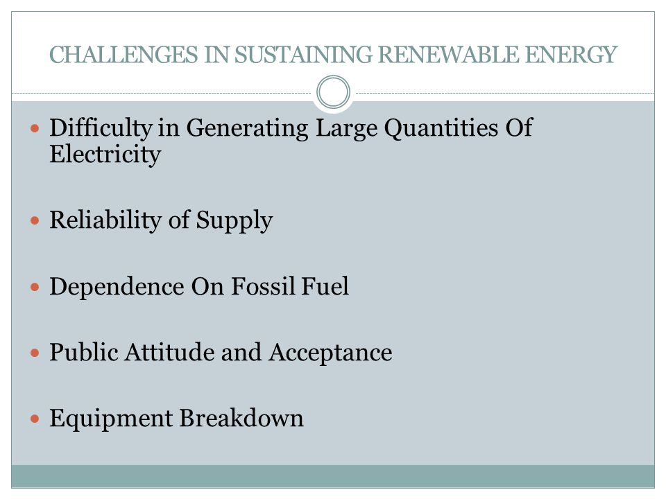 CHALLENGES IN SUSTAINING RENEWABLE ENERGY