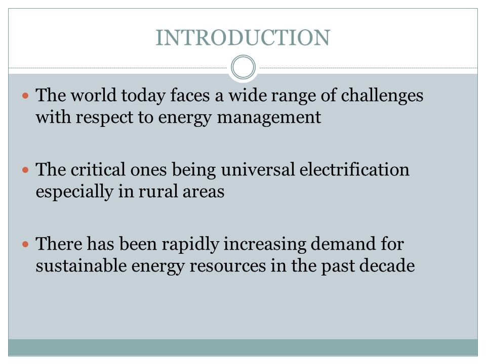 INTRODUCTION The world today faces a wide range of challenges with respect to energy management.
