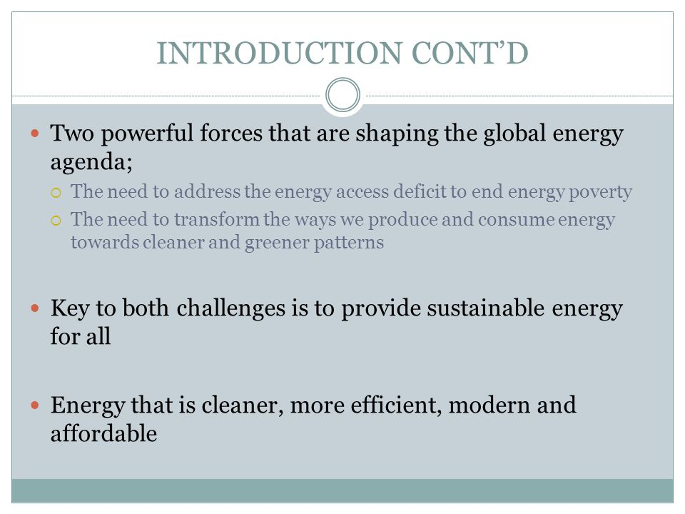 INTRODUCTION CONT'D Two powerful forces that are shaping the global energy agenda;