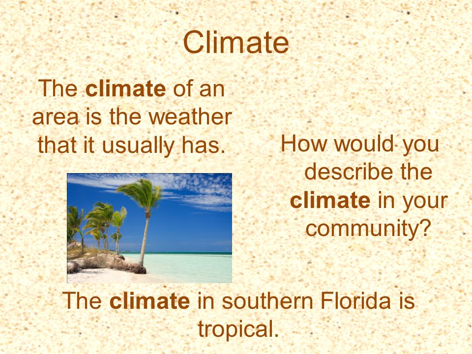 Climate The climate of an area is the weather that it usually has.