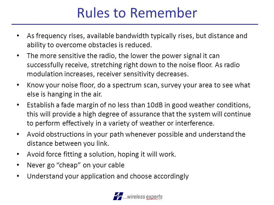 Rules to Remember As frequency rises, available bandwidth typically rises, but distance and ability to overcome obstacles is reduced.