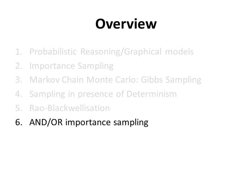 Overview Probabilistic Reasoning/Graphical models Importance Sampling