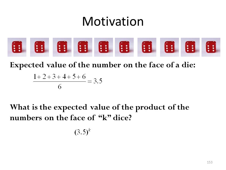 Motivation Expected value of the number on the face of a die: