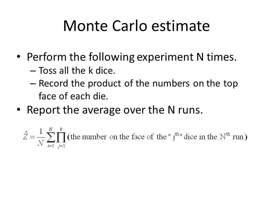 Monte Carlo estimate Perform the following experiment N times.