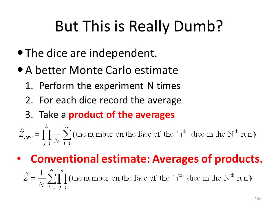 But This is Really Dumb The dice are independent.