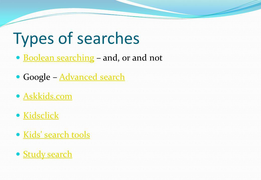 Types of searches Boolean searching – and, or and not