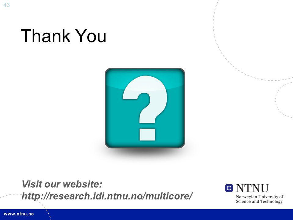Thank You Visit our website: http://research.idi.ntnu.no/multicore/