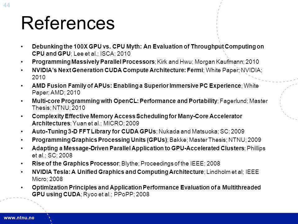 References Debunking the 100X GPU vs. CPU Myth: An Evaluation of Throughput Computing on CPU and GPU; Lee et al.; ISCA; 2010.