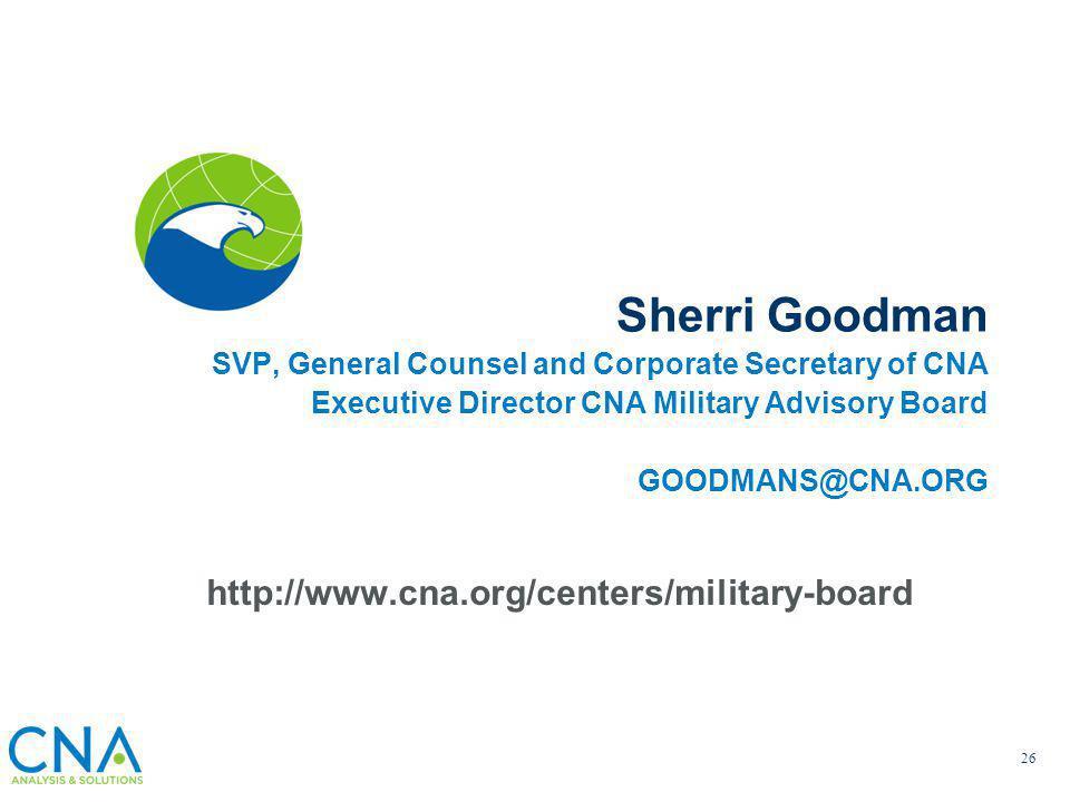Sherri Goodman SVP, General Counsel and Corporate Secretary of CNA. Executive Director CNA Military Advisory Board.