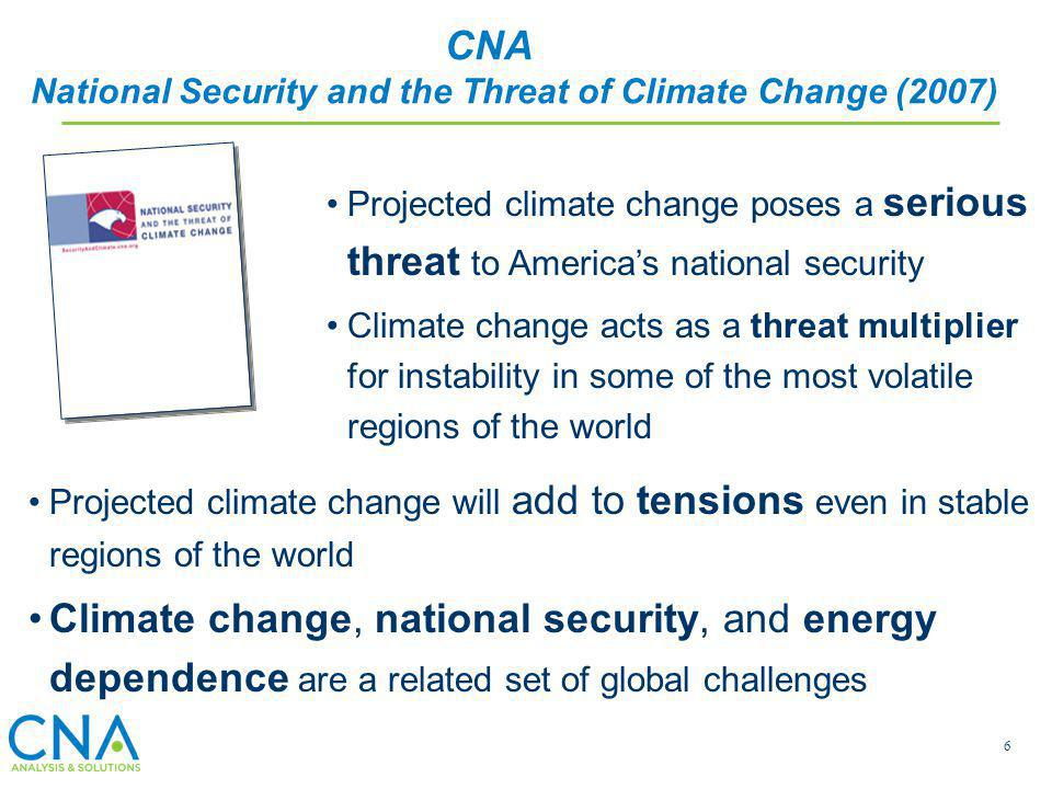 CNA National Security and the Threat of Climate Change (2007) Projected climate change poses a serious threat to America's national security.