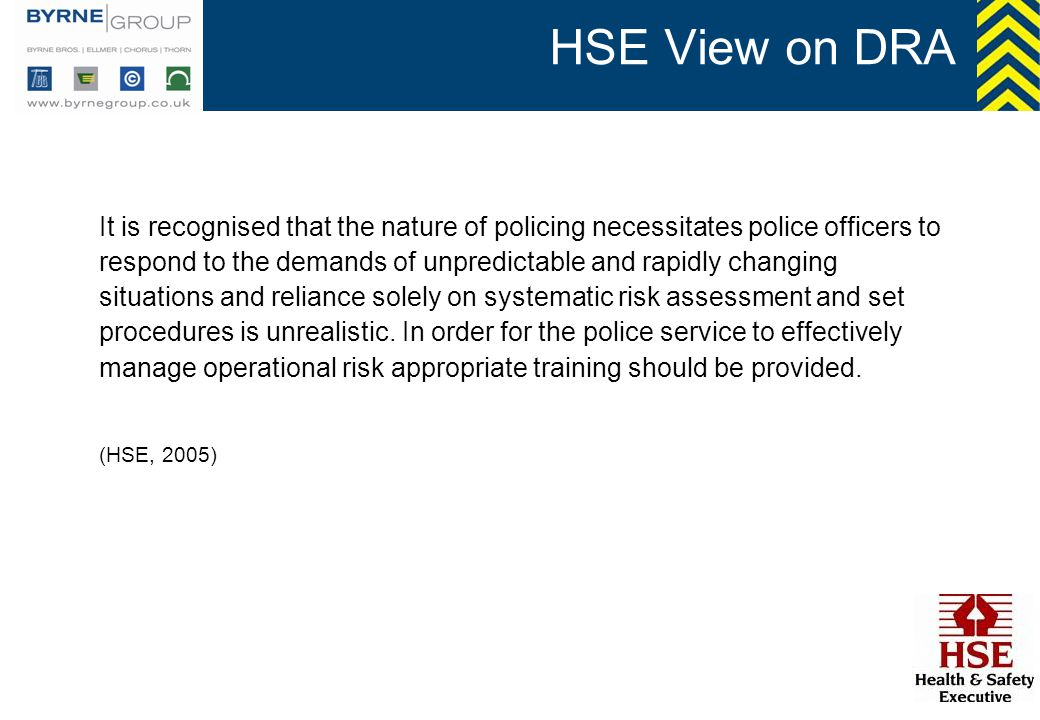 HSE View on DRA It is recognised that the nature of policing necessitates police officers to.