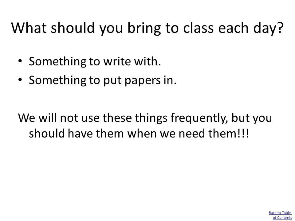 What should you bring to class each day