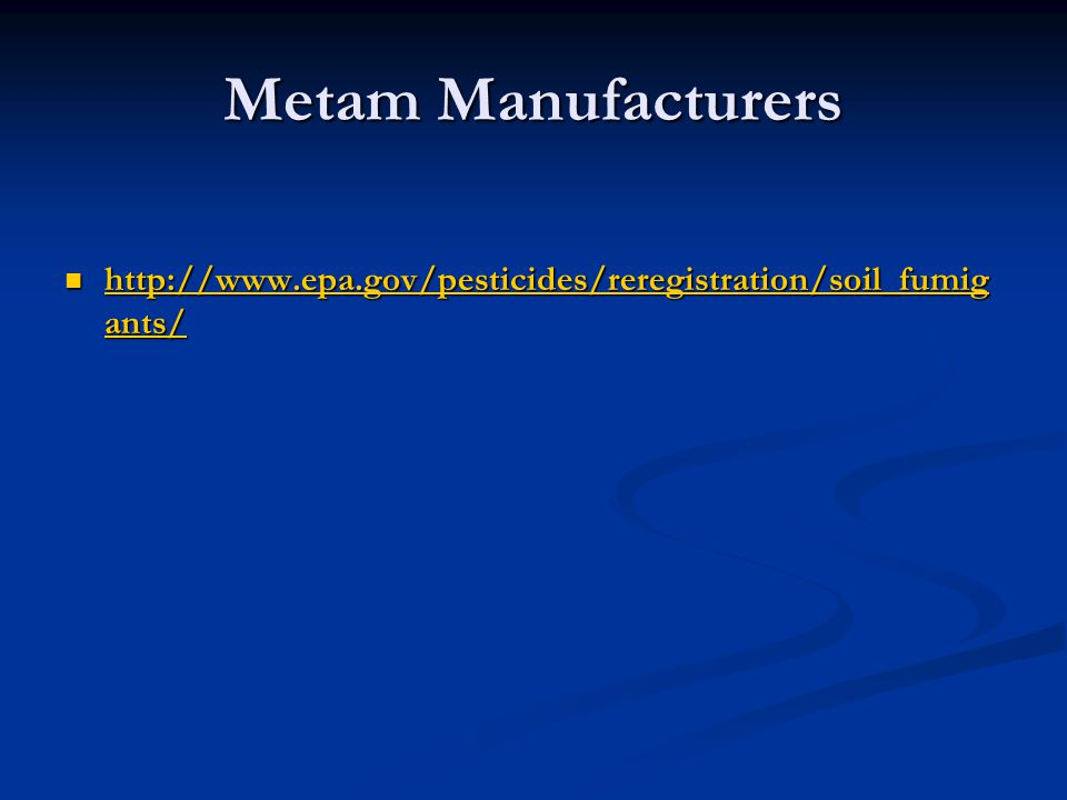 Metam Manufacturers http://www.epa.gov/pesticides/reregistration/soil_fumigants/