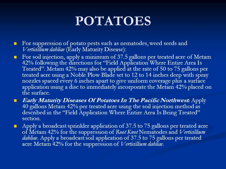 POTATOES For suppression of potato pests such as nematodes, weed seeds and Verticillium dahliae (Early Maturity Disease):