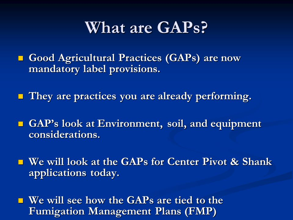 What are GAPs Good Agricultural Practices (GAPs) are now mandatory label provisions. They are practices you are already performing.