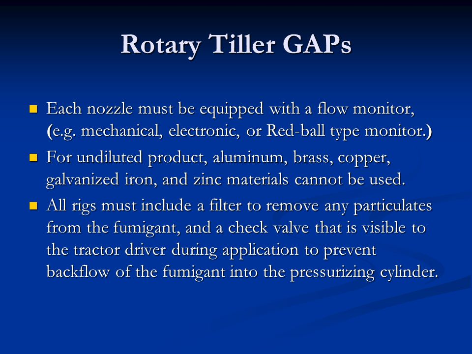 Rotary Tiller GAPs Each nozzle must be equipped with a flow monitor, (e.g. mechanical, electronic, or Red-ball type monitor.)