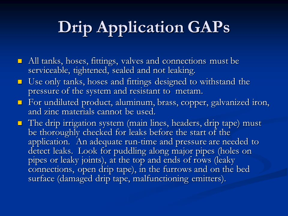 Drip Application GAPs All tanks, hoses, fittings, valves and connections must be serviceable, tightened, sealed and not leaking.