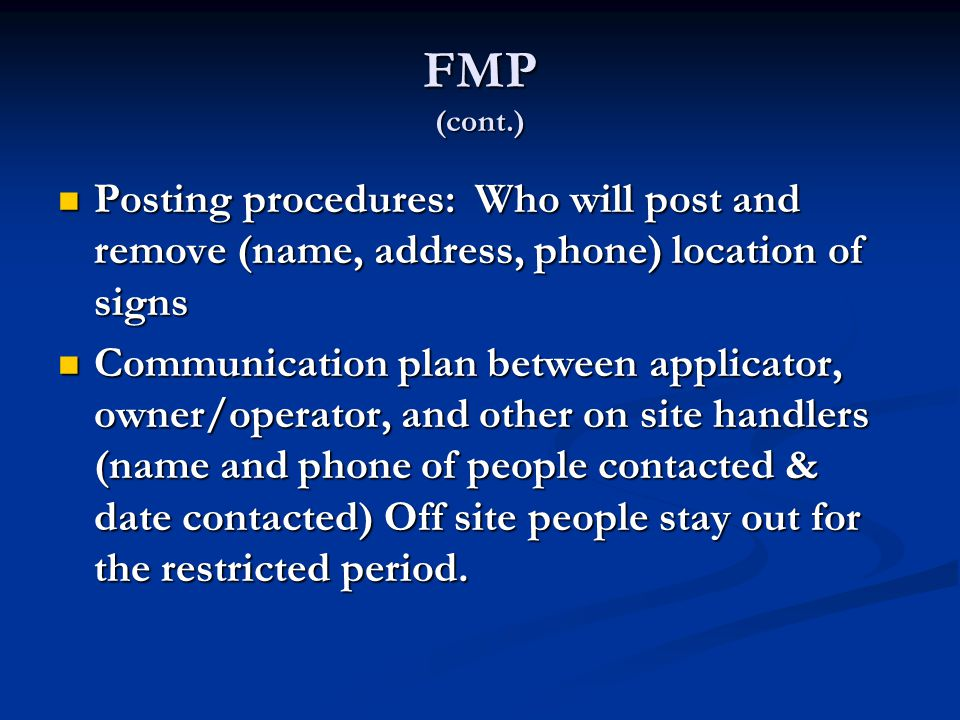 FMP (cont.) Posting procedures: Who will post and remove (name, address, phone) location of signs.