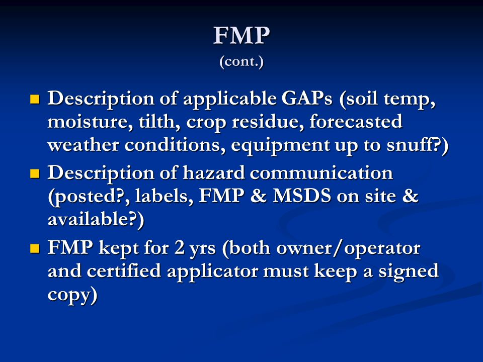 FMP (cont.) Description of applicable GAPs (soil temp, moisture, tilth, crop residue, forecasted weather conditions, equipment up to snuff )