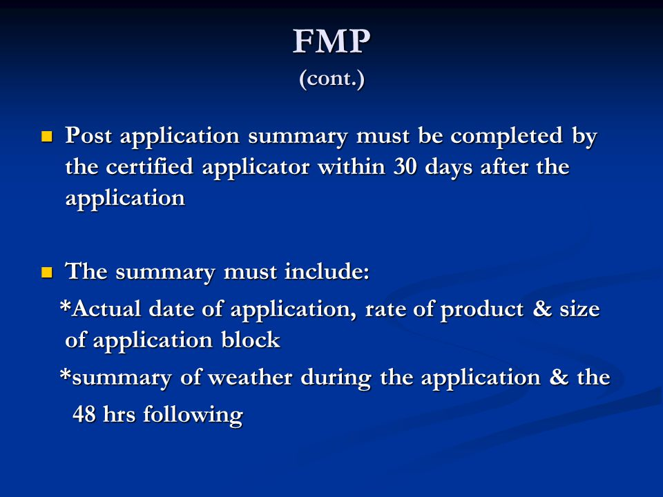 FMP (cont.) Post application summary must be completed by the certified applicator within 30 days after the application.