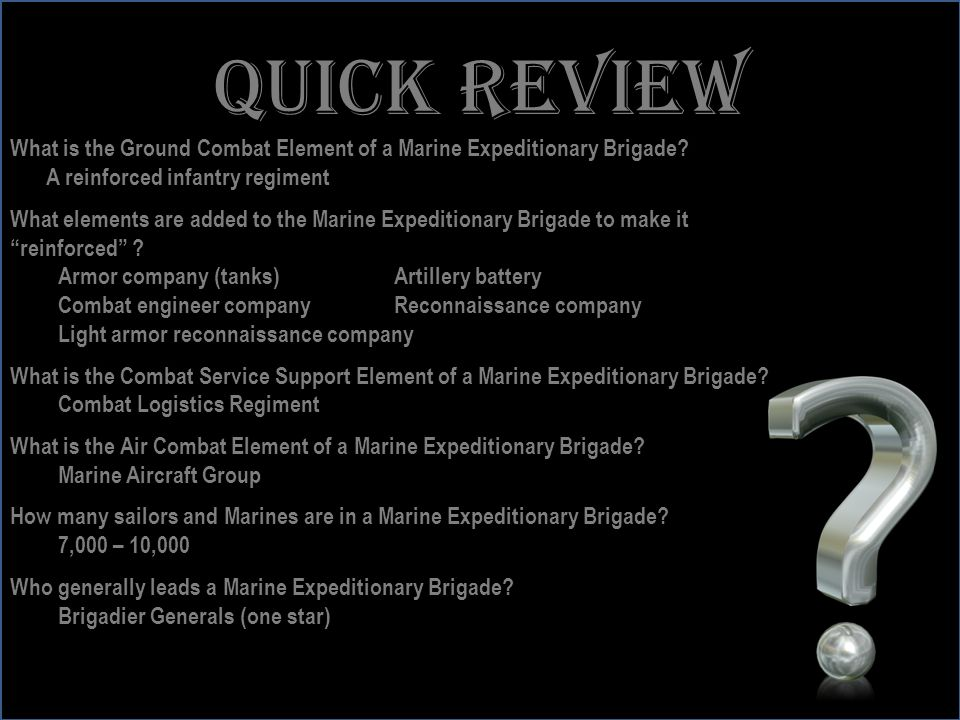 Quick review What is the Ground Combat Element of a Marine Expeditionary Brigade A reinforced infantry regiment.