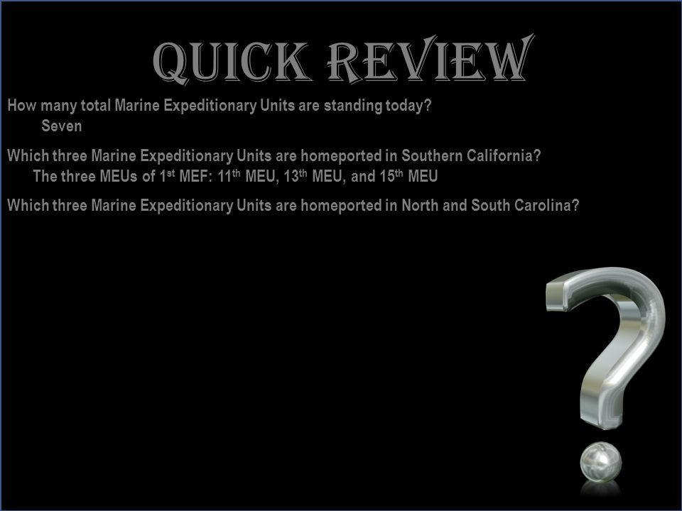 Quick review How many total Marine Expeditionary Units are standing today Seven.