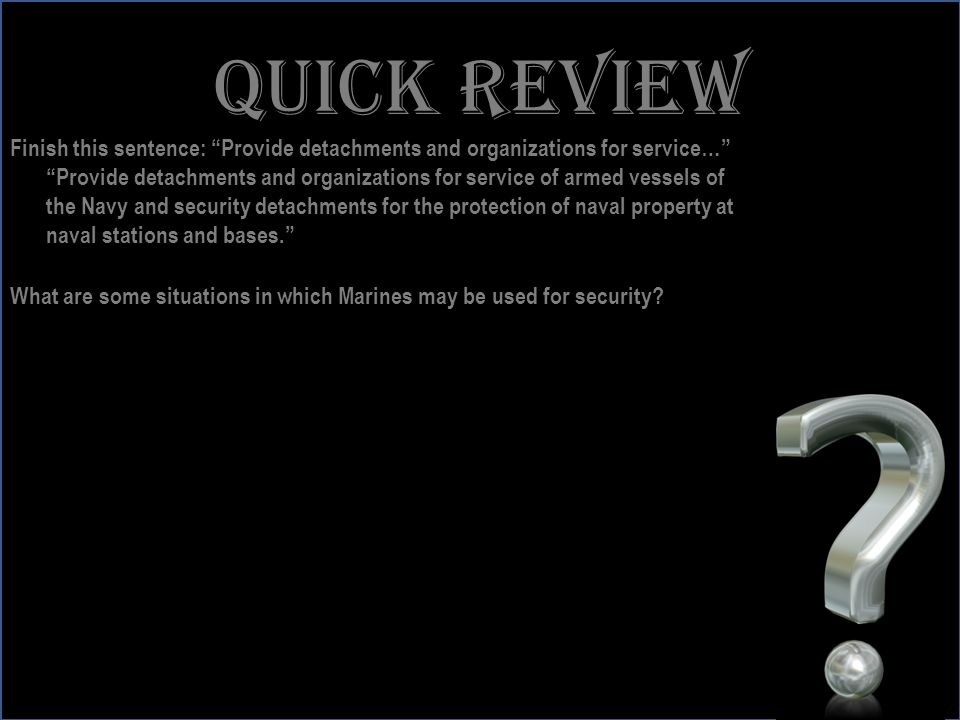 Quick review Finish this sentence: Provide detachments and organizations for service…