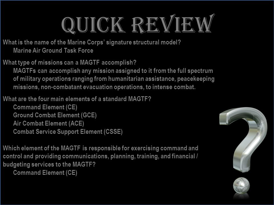 Quick review What is the name of the Marine Corps' signature structural model Marine Air Ground Task Force.