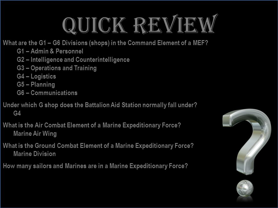Quick review What are the G1 – G6 Divisions (shops) in the Command Element of a MEF G1 – Admin & Personnel.