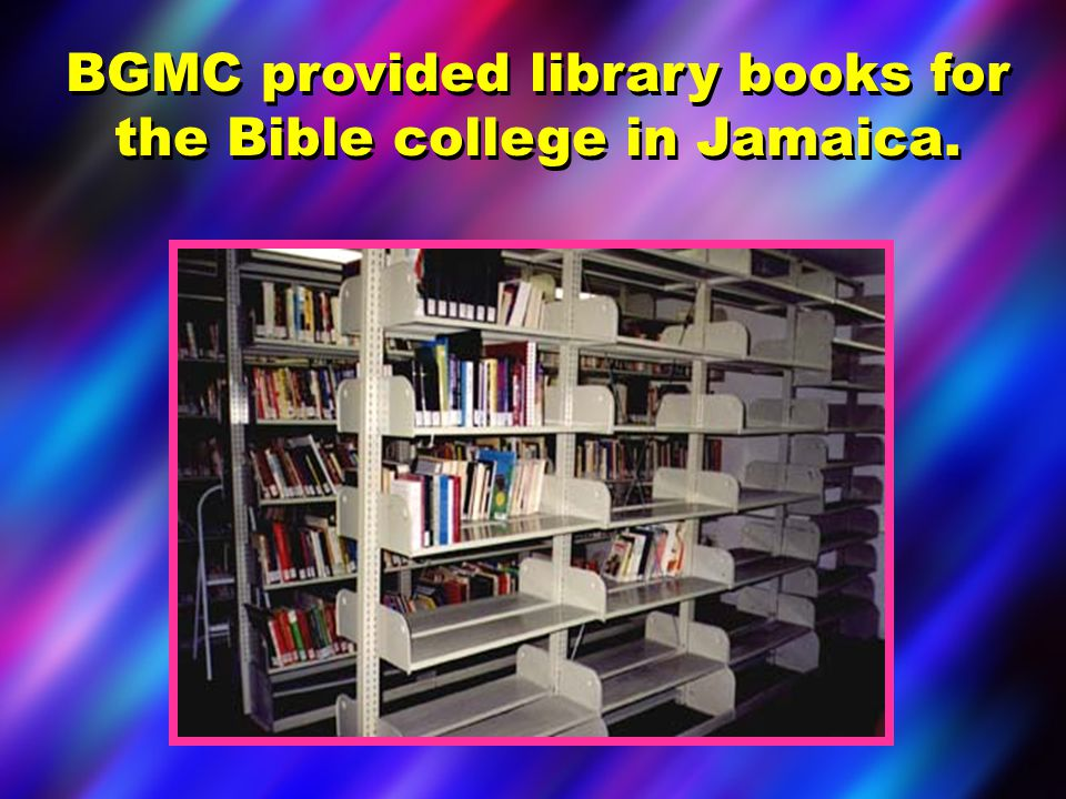 BGMC provided library books for the Bible college in Jamaica.
