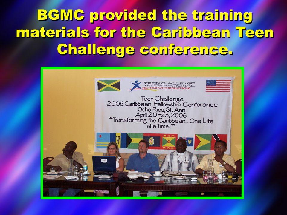 BGMC provided the training materials for the Caribbean Teen Challenge conference.