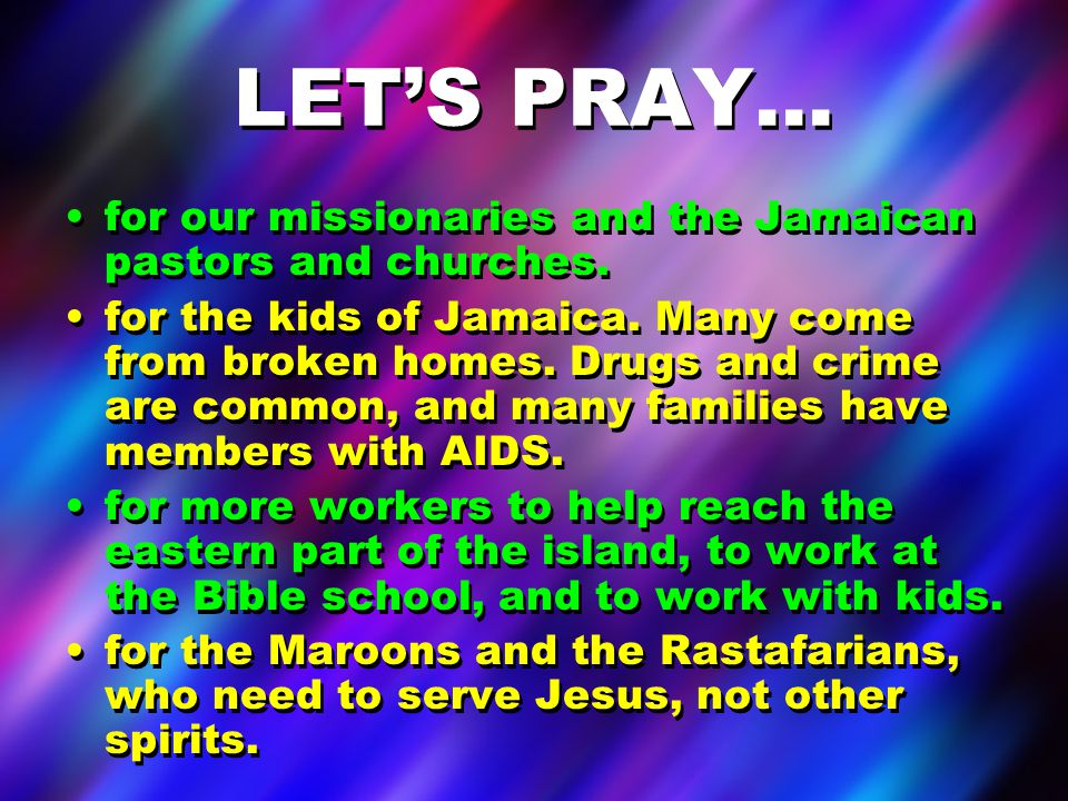 LET'S PRAY… for our missionaries and the Jamaican pastors and churches.