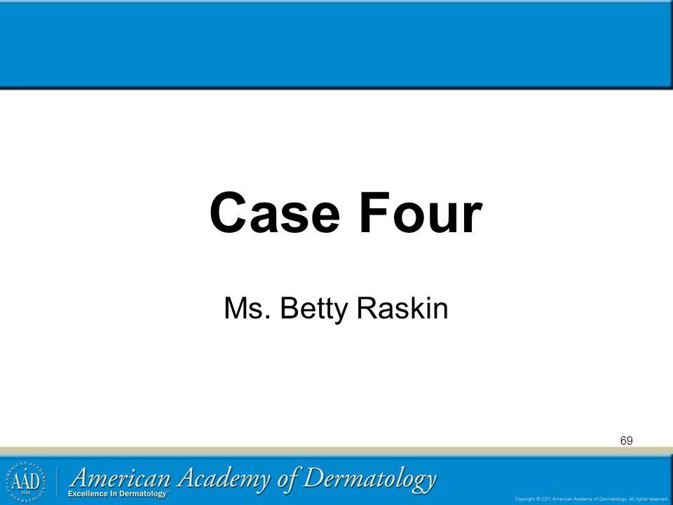 Case Four Ms. Betty Raskin