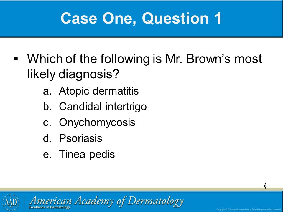 Case One, Question 1 Which of the following is Mr. Brown's most likely diagnosis Atopic dermatitis.