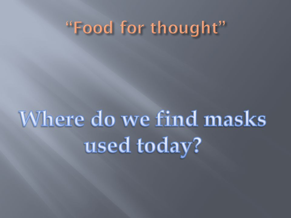 Where do we find masks used today