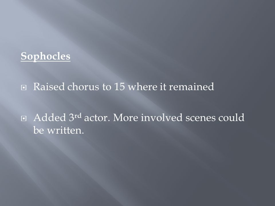Sophocles Raised chorus to 15 where it remained. Added 3rd actor.