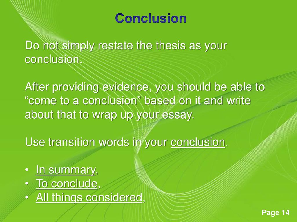 Conclusion Do not simply restate the thesis as your conclusion.