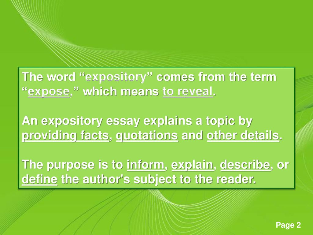 The word expository comes from the term expose, which means to reveal.