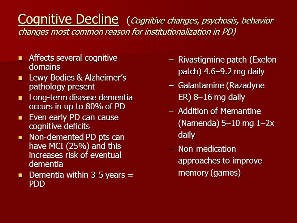 Cognitive Decline (Cognitive changes, psychosis, behavior changes most common reason for institutionalization in PD)