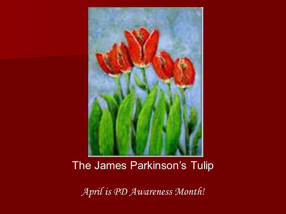 The James Parkinson's Tulip April is PD Awareness Month!