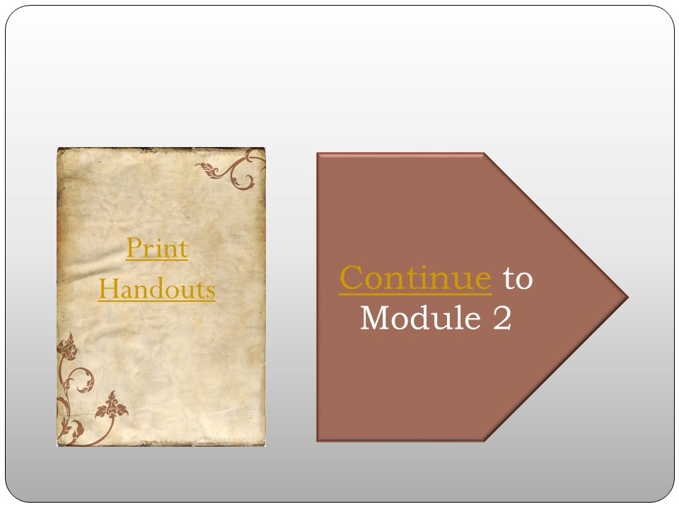 Print Handouts Continue to Module 2