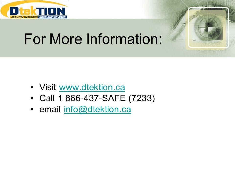 For More Information: Visit www.dtektion.ca Call 1 866-437-SAFE (7233)