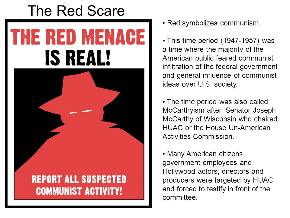 The Red Scare Red symbolizes communism.